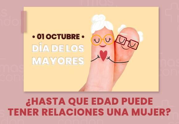 Día de los Mayores - 1 de Oct – Hasta que edad puede tener relaciones una mujer