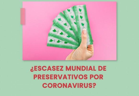 ¿ Habrá escasez de preservativos por el Coronavirus ?